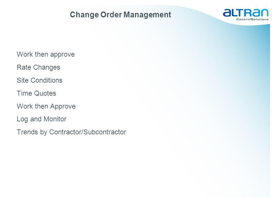 Change Order Management Work then approve Rate Changes Site Conditions Time Quotes Work then Approve Log and Monitor Trends by Contractor/Subcontracto