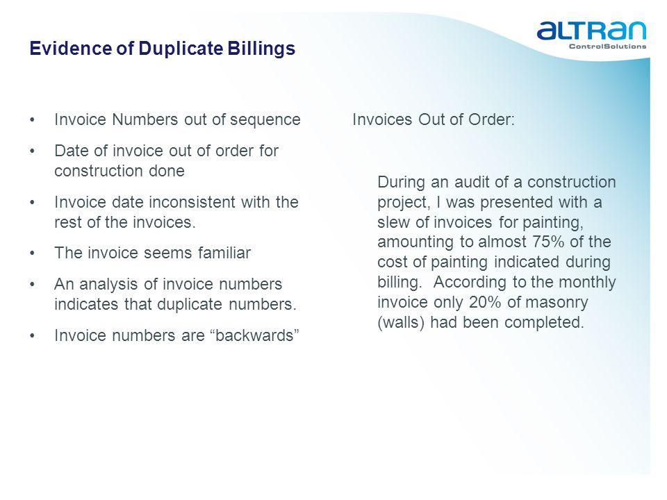 Evidence of Duplicate Billings Invoice Numbers out of sequence Date of invoice out of order for construction done Invoice date inconsistent with the r
