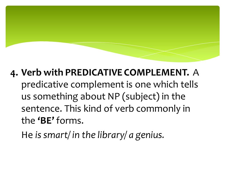 4.Verb with PREDICATIVE COMPLEMENT.