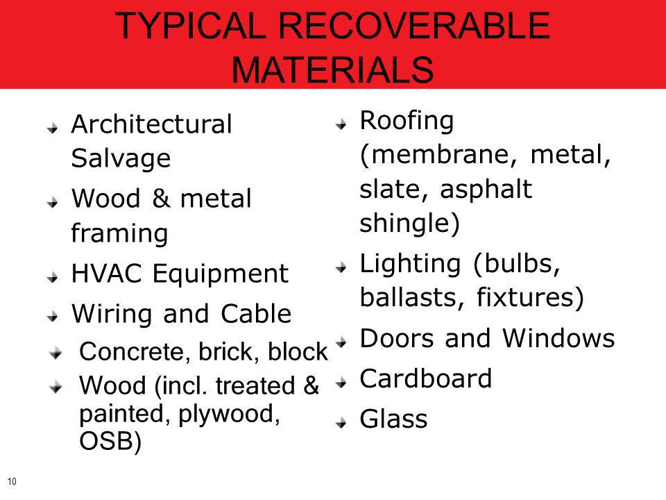 10 TYPICAL RECOVERABLE MATERIALS Architectural Salvage Wood & metal framing HVAC Equipment Wiring and Cable Concrete, brick, block Wood (incl. treated