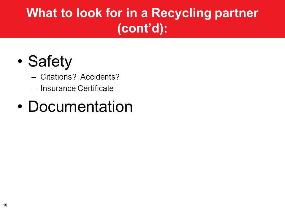 What to look for in a Recycling partner (contd): Safety –Citations? Accidents? –Insurance Certificate Documentation 18