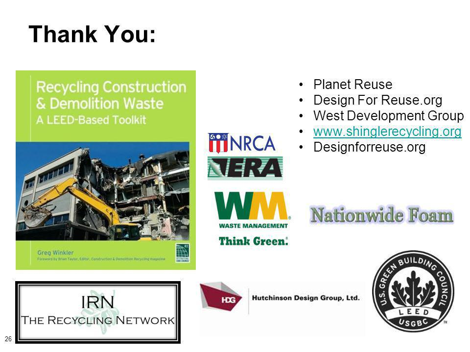 Thank You: 26 Planet Reuse Design For Reuse.org West Development Group www.shinglerecycling.org Designforreuse.org