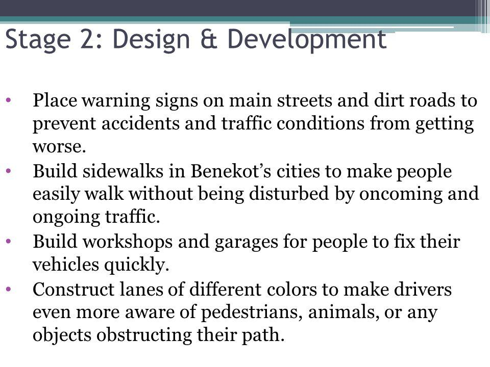 Place warning signs on main streets and dirt roads to prevent accidents and traffic conditions from getting worse. Build sidewalks in Benekots cities