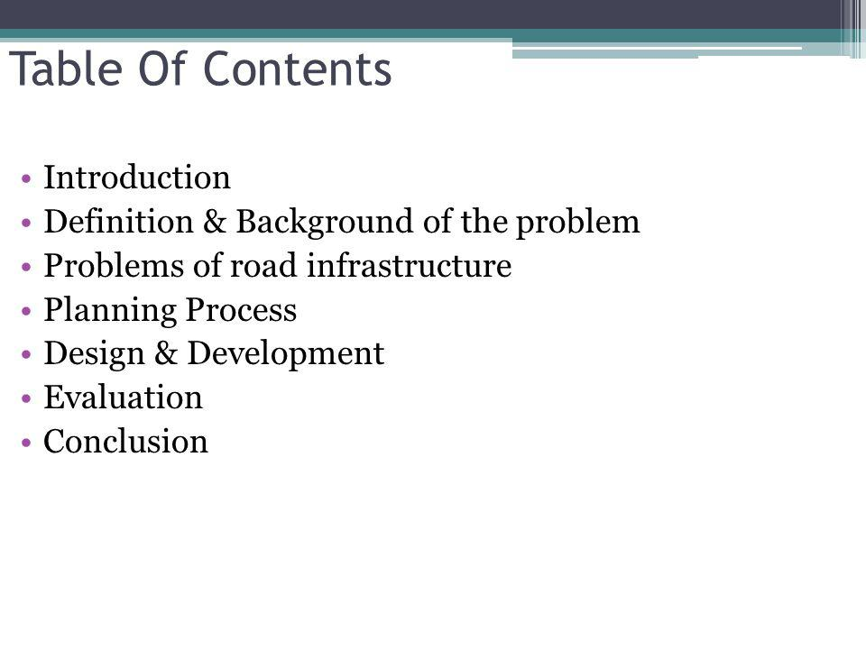 Table Of Contents Introduction Definition & Background of the problem Problems of road infrastructure Planning Process Design & Development Evaluation