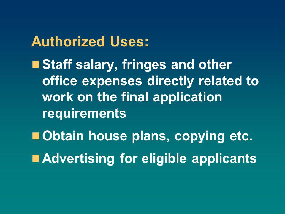 Authorized Uses: Staff salary, fringes and other office expenses directly related to work on the final application requirements Obtain house plans, copying etc.
