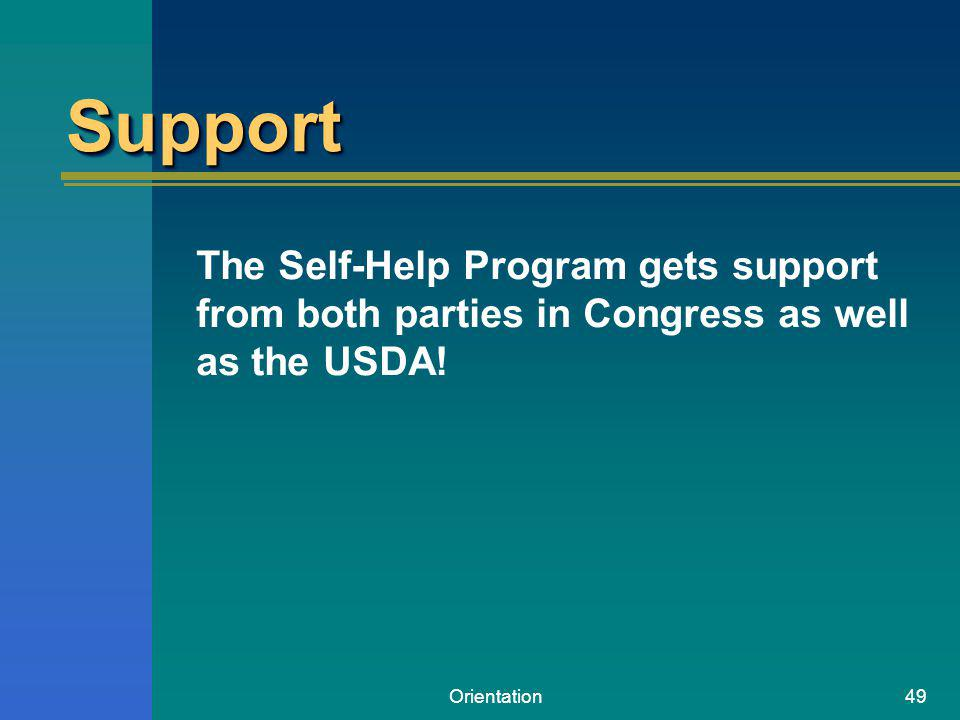 Orientation49 SupportSupport The Self-Help Program gets support from both parties in Congress as well as the USDA!