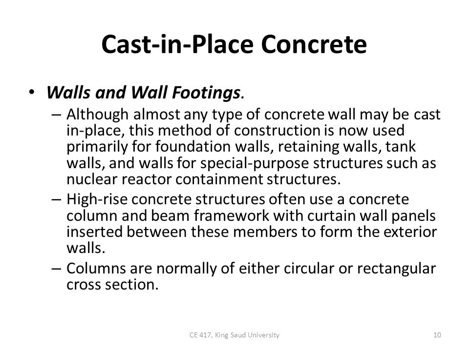 Cast-in-Place Concrete Walls and Wall Footings. – Although almost any type of concrete wall may be cast in-place, this method of construction is now u