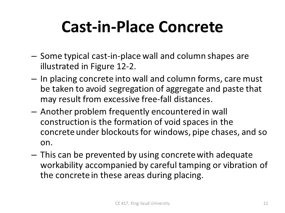 Cast-in-Place Concrete – Some typical cast-in-place wall and column shapes are illustrated in Figure 12-2. – In placing concrete into wall and column