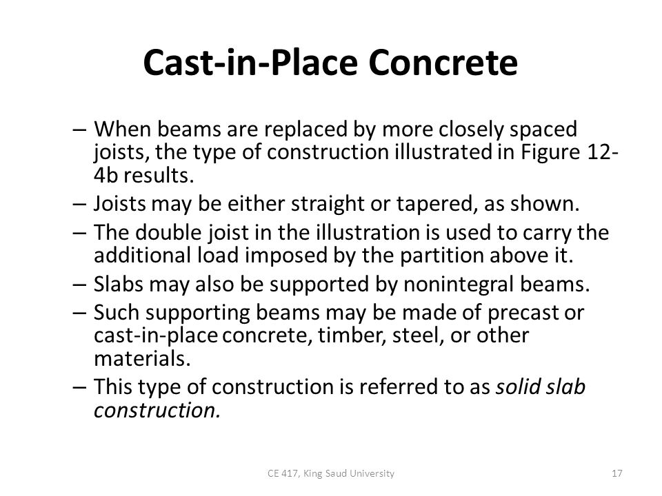 Cast-in-Place Concrete – When beams are replaced by more closely spaced joists, the type of construction illustrated in Figure 12- 4b results. – Joist