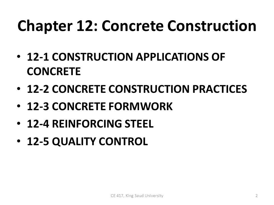 Chapter 12: Concrete Construction 12-1 CONSTRUCTION APPLICATIONS OF CONCRETE 12-2 CONCRETE CONSTRUCTION PRACTICES 12-3 CONCRETE FORMWORK 12-4 REINFORC