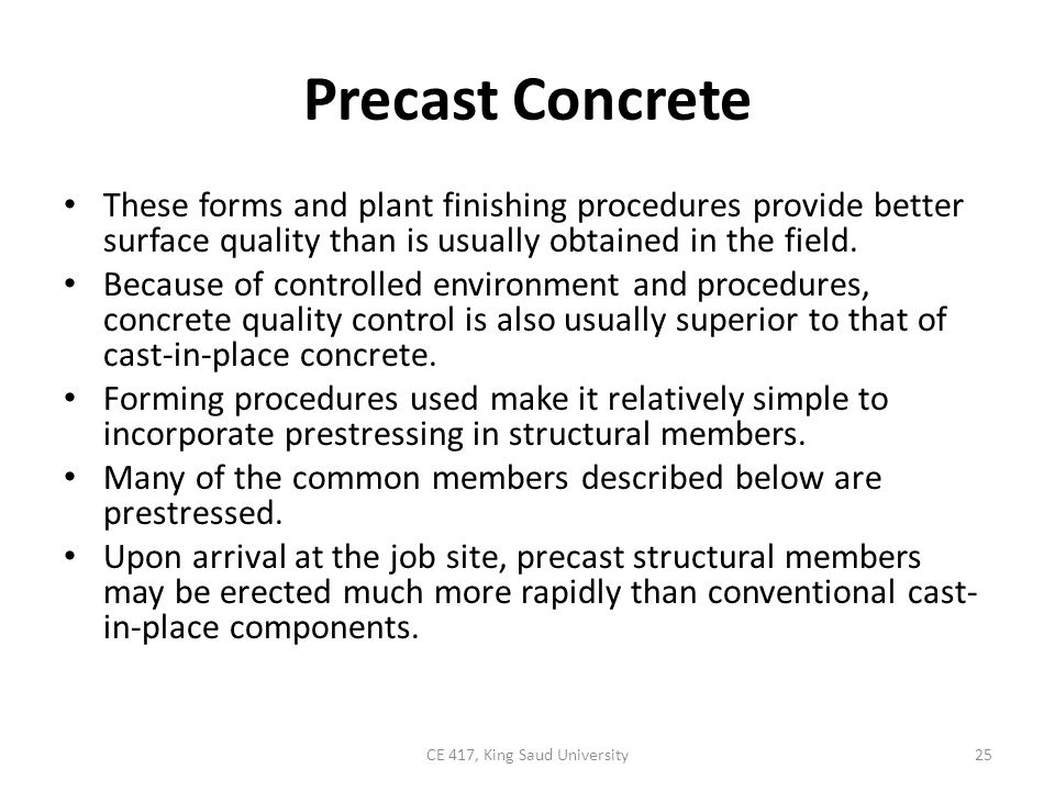 Precast Concrete These forms and plant finishing procedures provide better surface quality than is usually obtained in the field. Because of controlle