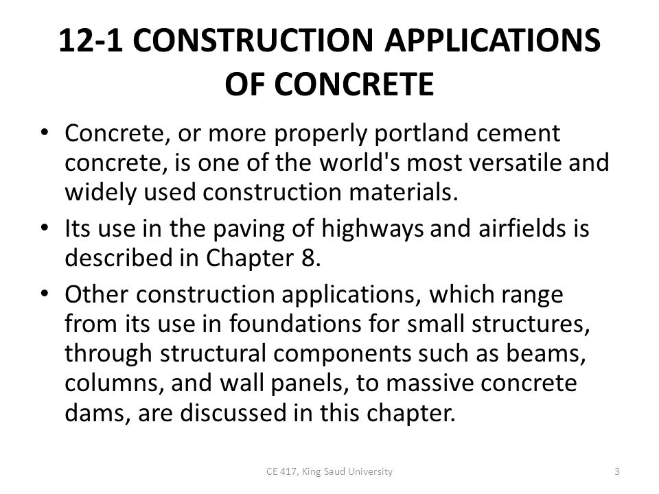 12-1 CONSTRUCTION APPLICATIONS OF CONCRETE Concrete, or more properly portland cement concrete, is one of the world's most versatile and widely used c