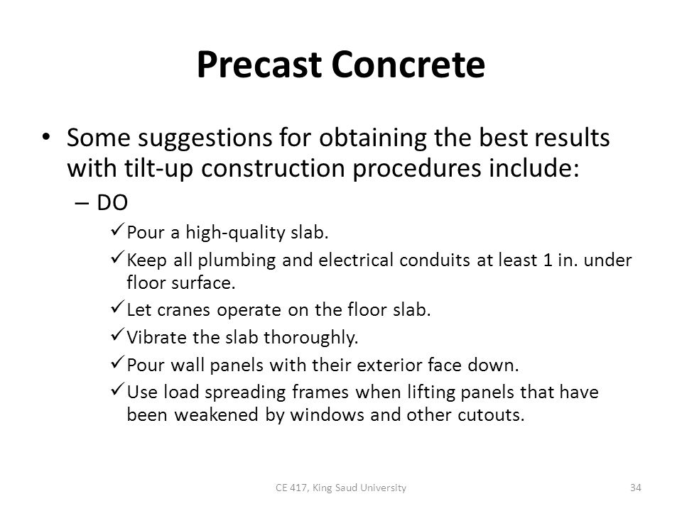 Precast Concrete Some suggestions for obtaining the best results with tilt-up construction procedures include: – DO Pour a high-quality slab. Keep all