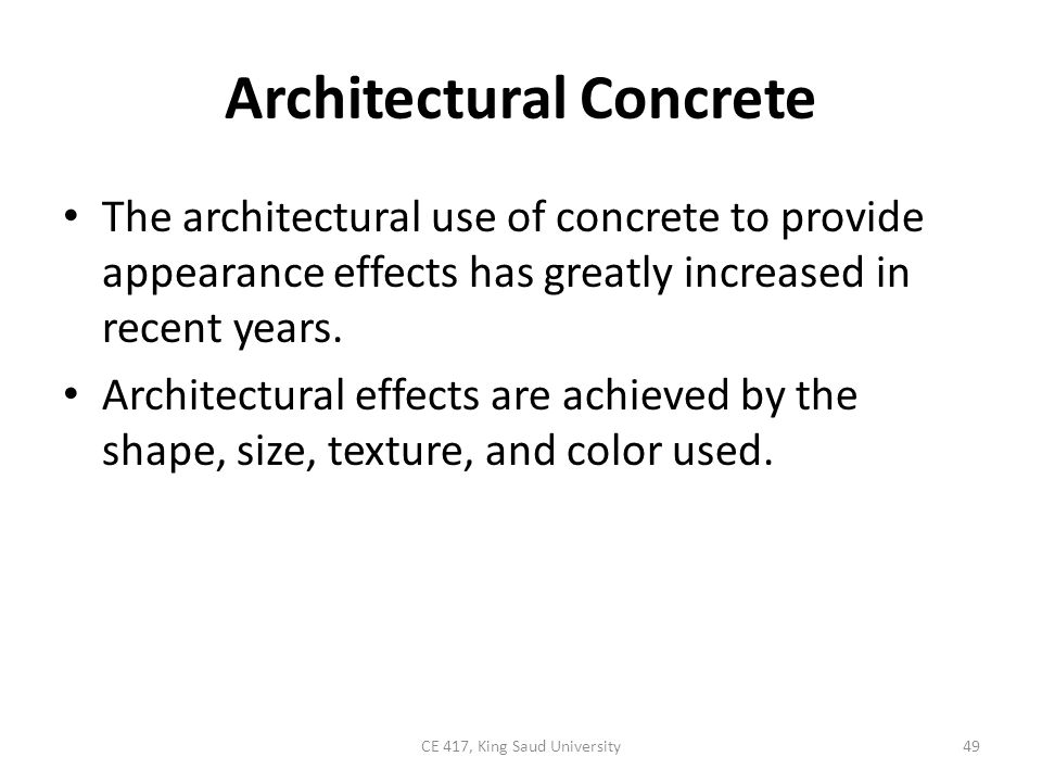 Architectural Concrete The architectural use of concrete to provide appearance effects has greatly increased in recent years. Architectural effects ar
