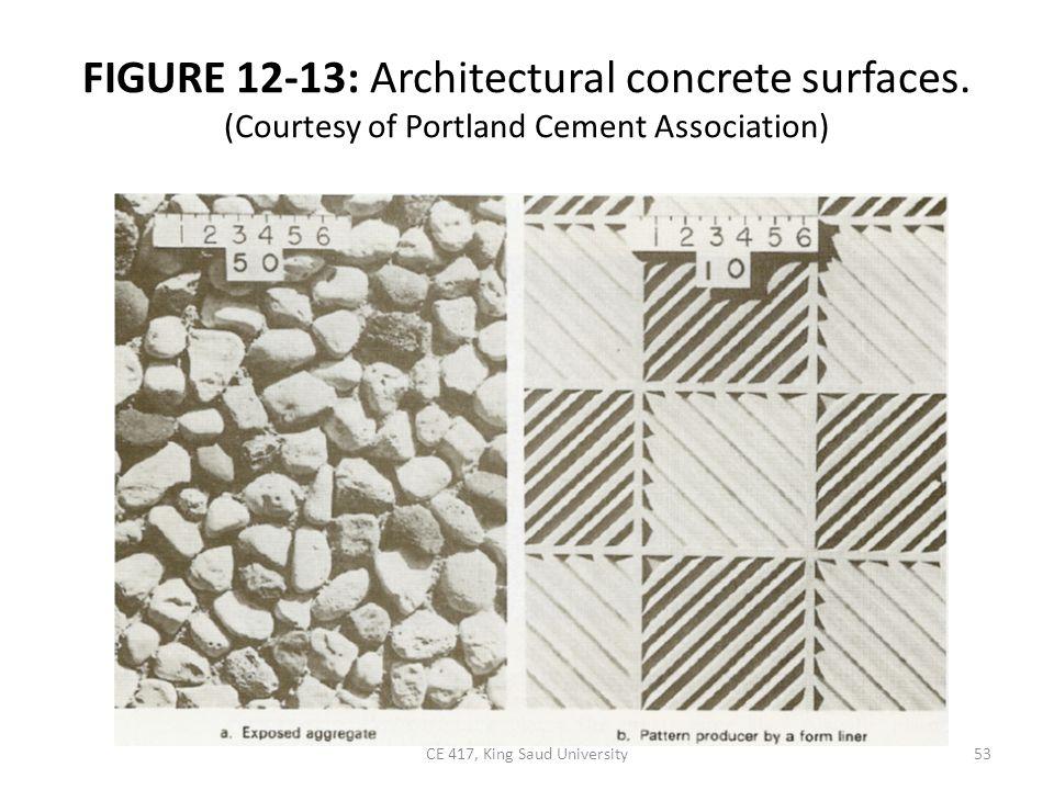 FIGURE 12-13: Architectural concrete surfaces. (Courtesy of Portland Cement Association) 53CE 417, King Saud University