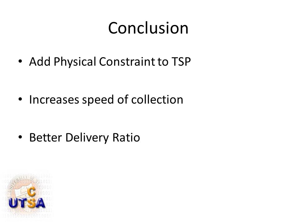 Conclusion Add Physical Constraint to TSP Increases speed of collection Better Delivery Ratio