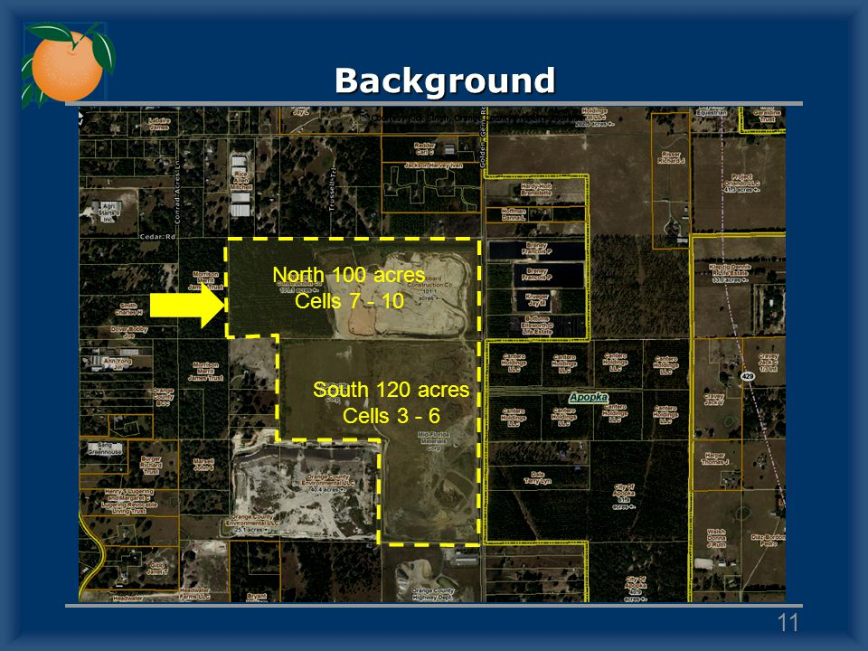 Background North 100 acres Cells 7 - 10 South 120 acres Cells 3 - 6 11