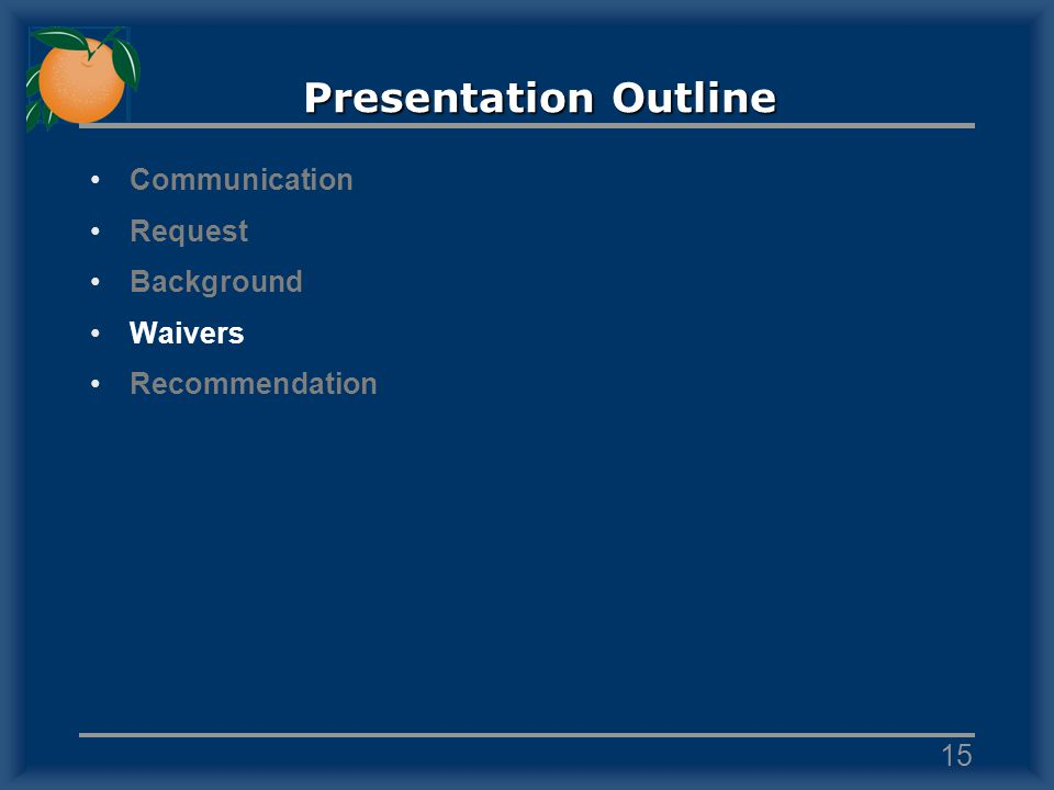 Presentation Outline Communication Request Background Waivers Recommendation 15