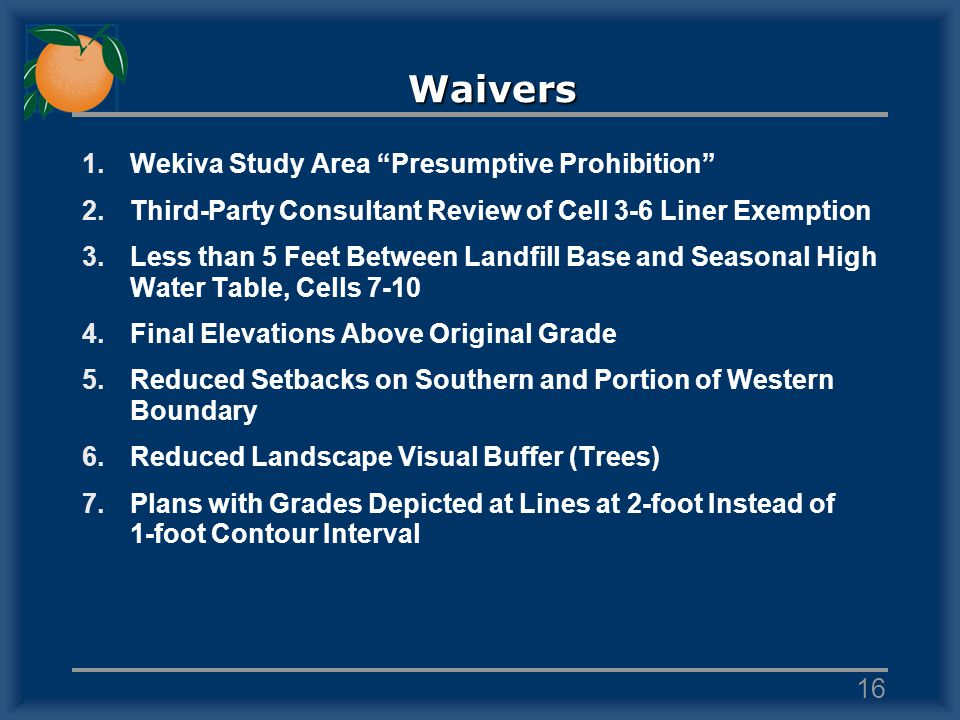 Waivers 1.Wekiva Study Area Presumptive Prohibition 2.Third-Party Consultant Review of Cell 3-6 Liner Exemption 3.Less than 5 Feet Between Landfill Ba
