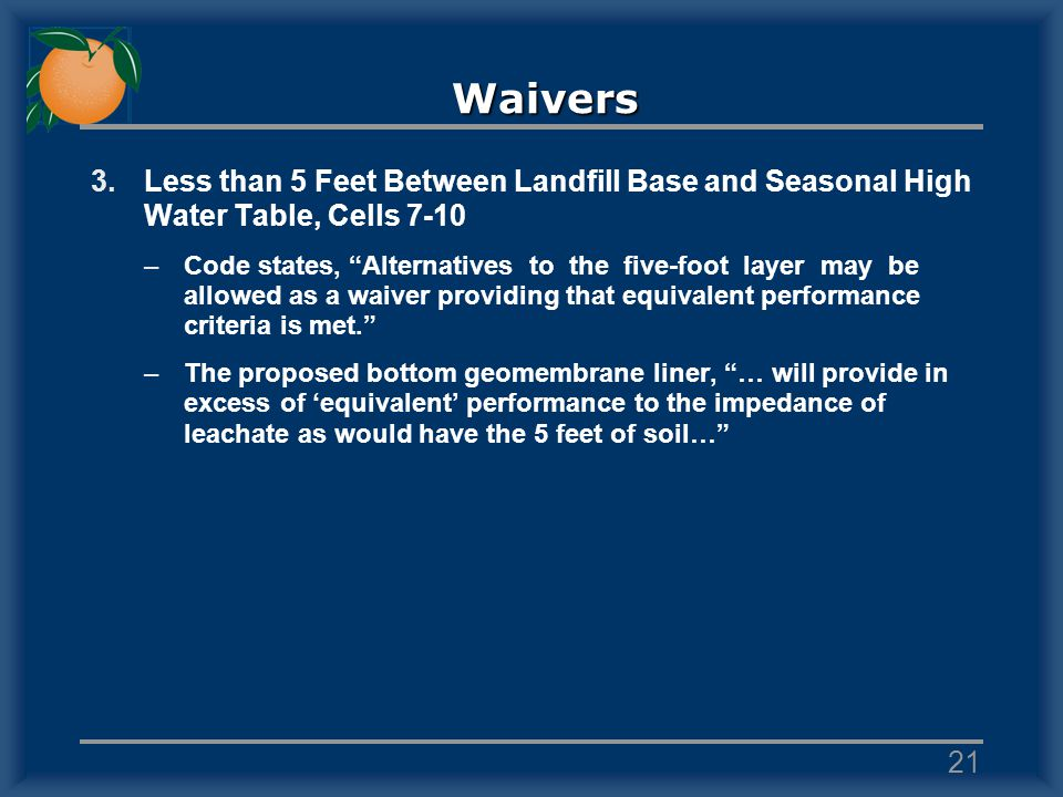 Waivers 3.Less than 5 Feet Between Landfill Base and Seasonal High Water Table, Cells 7-10 –Code states, Alternatives to the five-foot layer may be allowed as a waiver providing that equivalent performance criteria is met.