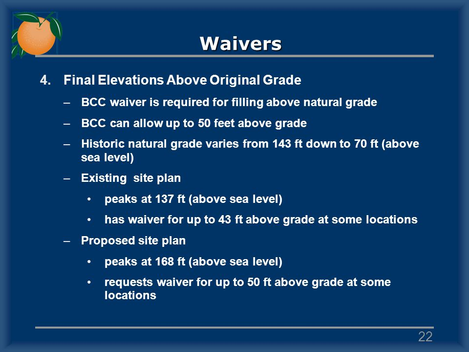 Waivers 4.Final Elevations Above Original Grade –BCC waiver is required for filling above natural grade –BCC can allow up to 50 feet above grade –Hist