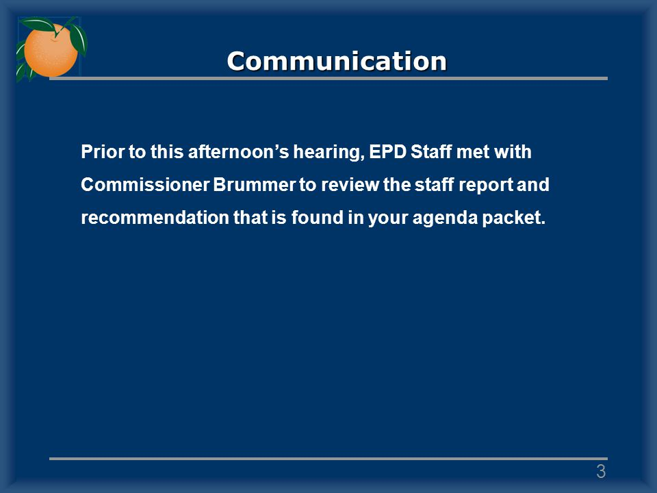 Communication Prior to this afternoons hearing, EPD Staff met with Commissioner Brummer to review the staff report and recommendation that is found in your agenda packet.