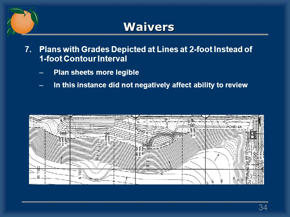 Waivers 7.Plans with Grades Depicted at Lines at 2-foot Instead of 1-foot Contour Interval –Plan sheets more legible –In this instance did not negativ