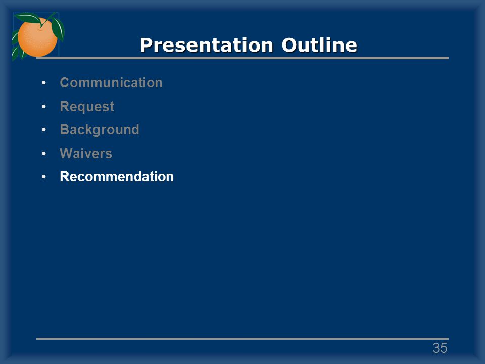 Presentation Outline Communication Request Background Waivers Recommendation 35