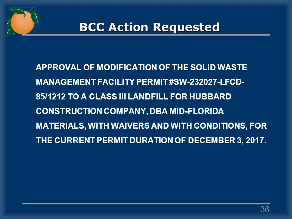 BCC Action Requested APPROVAL OF MODIFICATION OF THE SOLID WASTE MANAGEMENT FACILITY PERMIT #SW-232027-LFCD- 85/1212 TO A CLASS III LANDFILL FOR HUBBARD CONSTRUCTION COMPANY, DBA MID-FLORIDA MATERIALS, WITH WAIVERS AND WITH CONDITIONS, FOR THE CURRENT PERMIT DURATION OF DECEMBER 3, 2017.