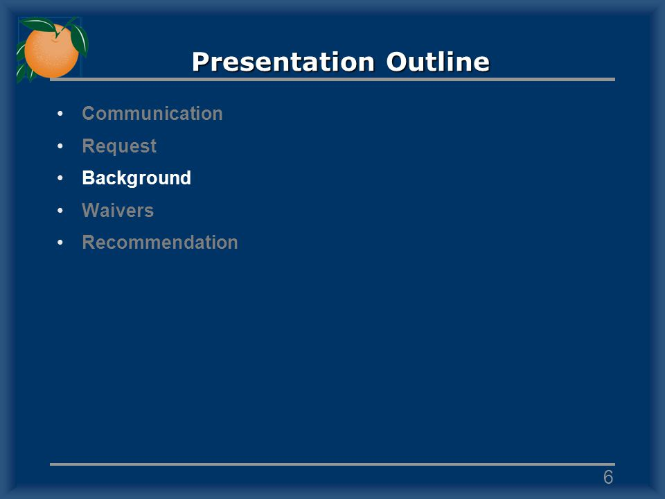 Presentation Outline Communication Request Background Waivers Recommendation 6