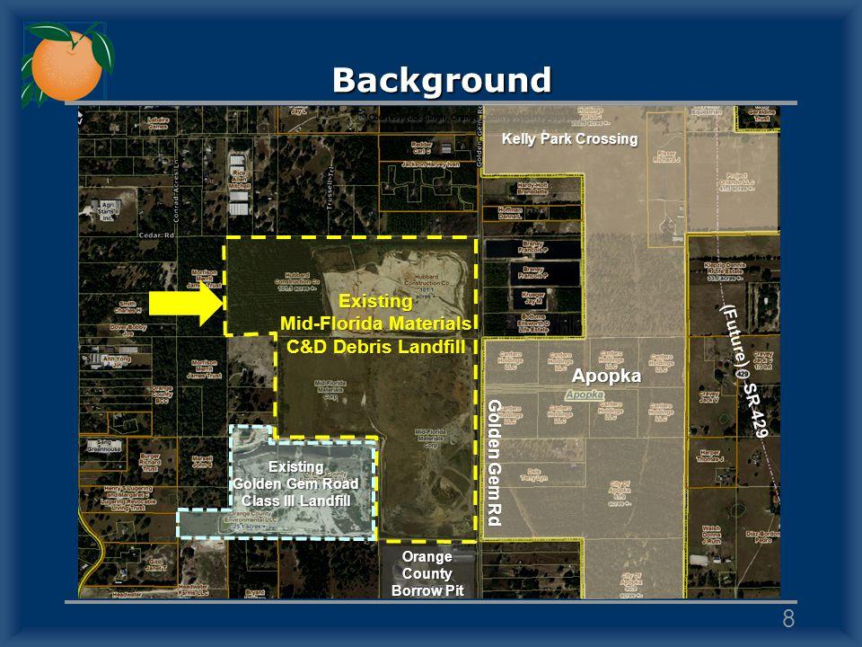 Background 8 Existing Mid-Florida Materials C&D Debris Landfill Apopka Golden Gem Rd Kelly Park Crossing (Future) SR 429 Orange County Borrow Pit Exis