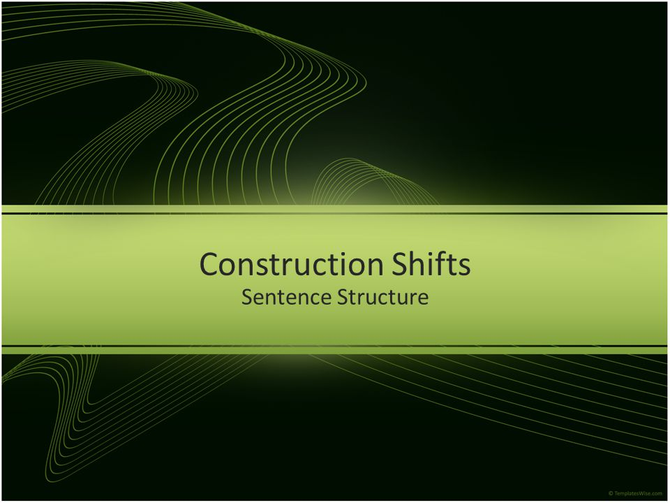 Construction Shifts Sentence Structure