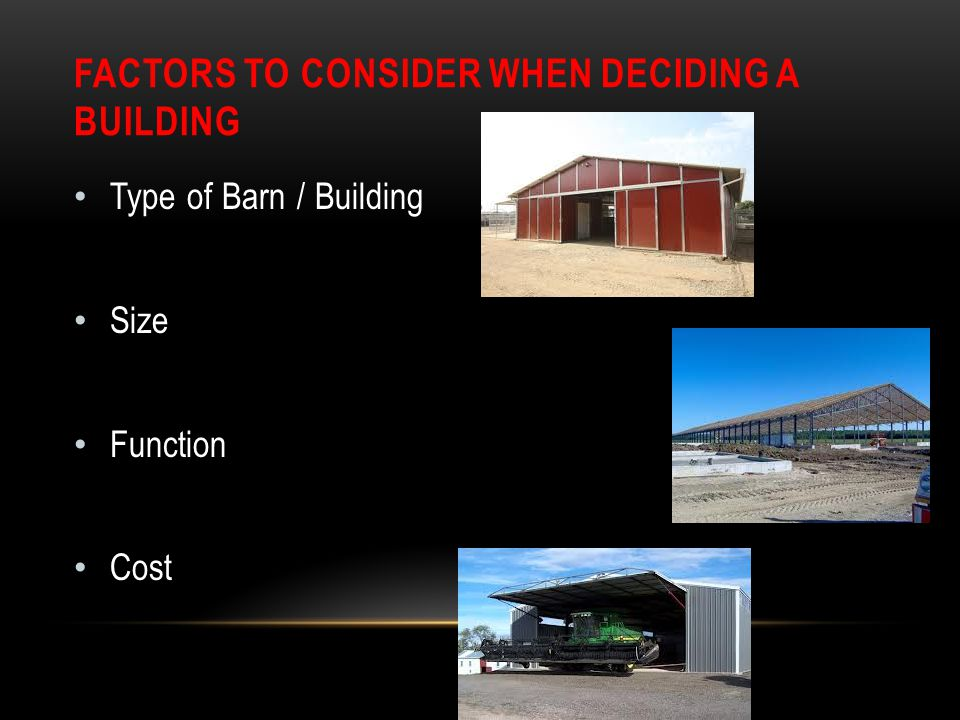 Type of Barn / Building Size Function Cost FACTORS TO CONSIDER WHEN DECIDING A BUILDING