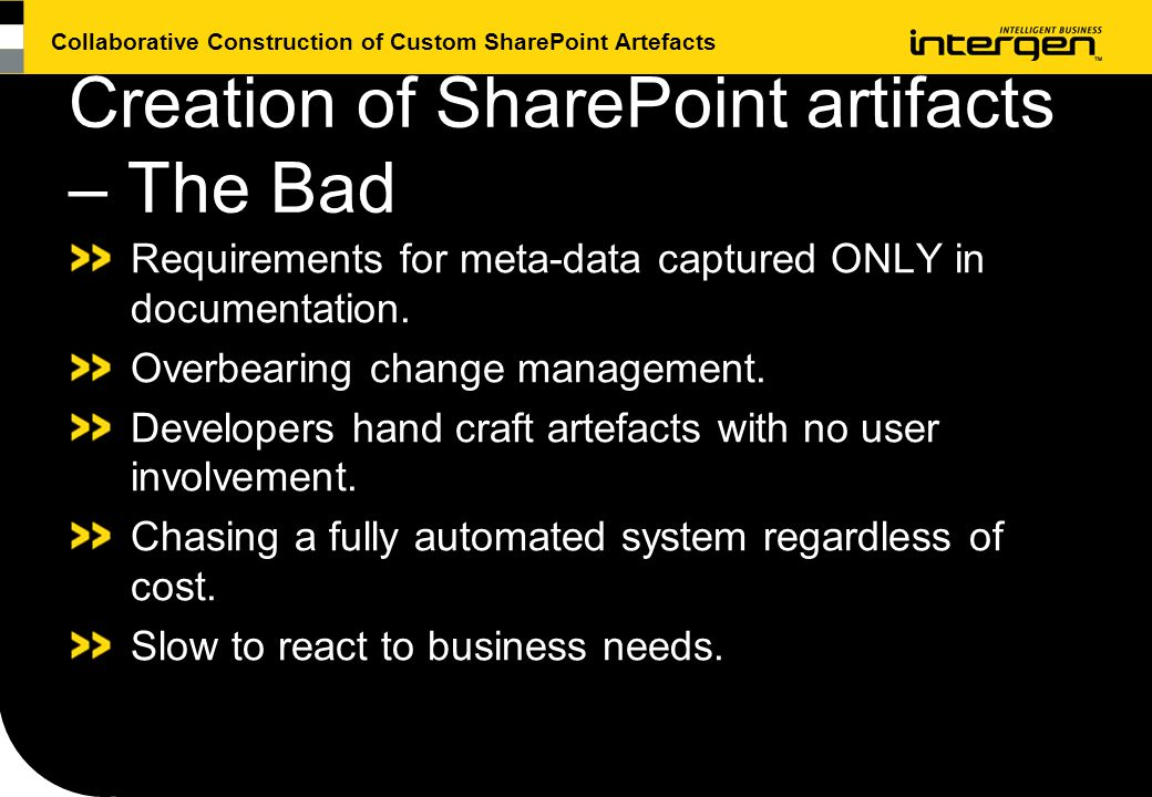 Collaborative Construction of Custom SharePoint Artefacts Creation of SharePoint artifacts – The Bad Requirements for meta-data captured ONLY in documentation.