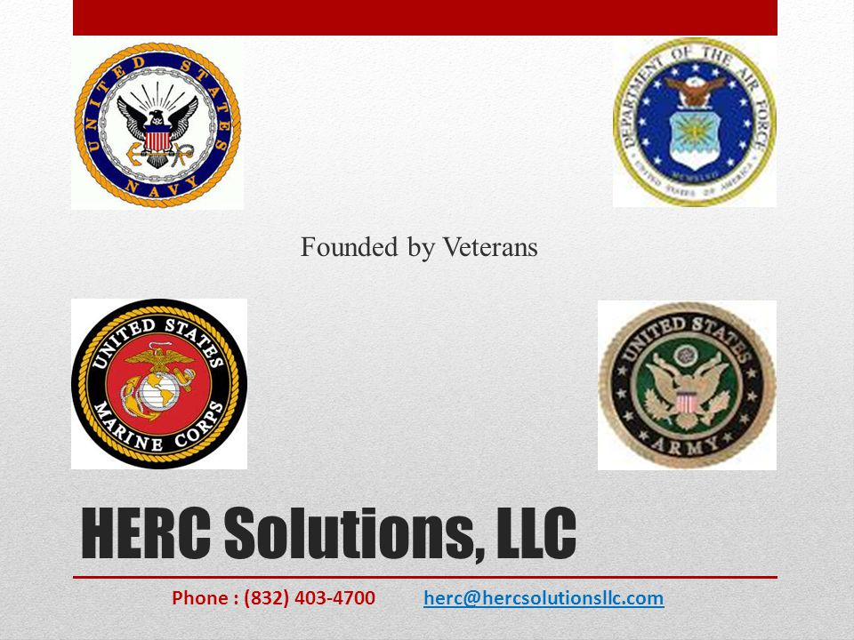 HERC Solutions, LLC Founded by Veterans Phone : (832) 403-4700 herc@hercsolutionsllc.com