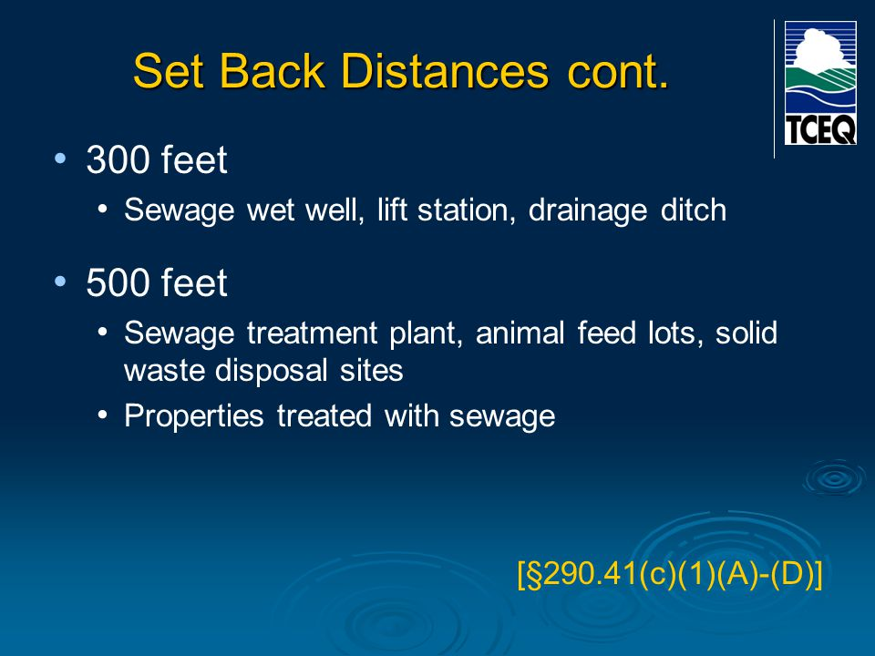 Set Back Distances cont. 300 feet Sewage wet well, lift station, drainage ditch 500 feet Sewage treatment plant, animal feed lots, solid waste disposa