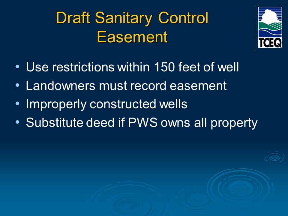 Draft Sanitary Control Easement Use restrictions within 150 feet of well Landowners must record easement Improperly constructed wells Substitute deed