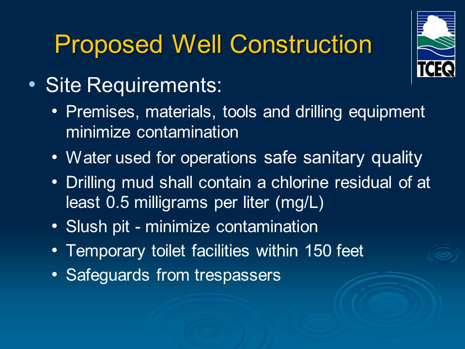 Proposed Well Construction Site Requirements: Premises, materials, tools and drilling equipment minimize contamination Water used for operations safe