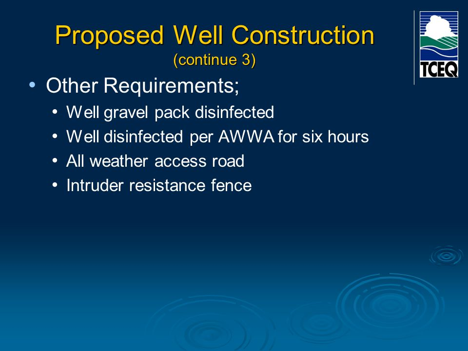 Proposed Well Construction (continue 3) Other Requirements; Well gravel pack disinfected Well disinfected per AWWA for six hours All weather access ro