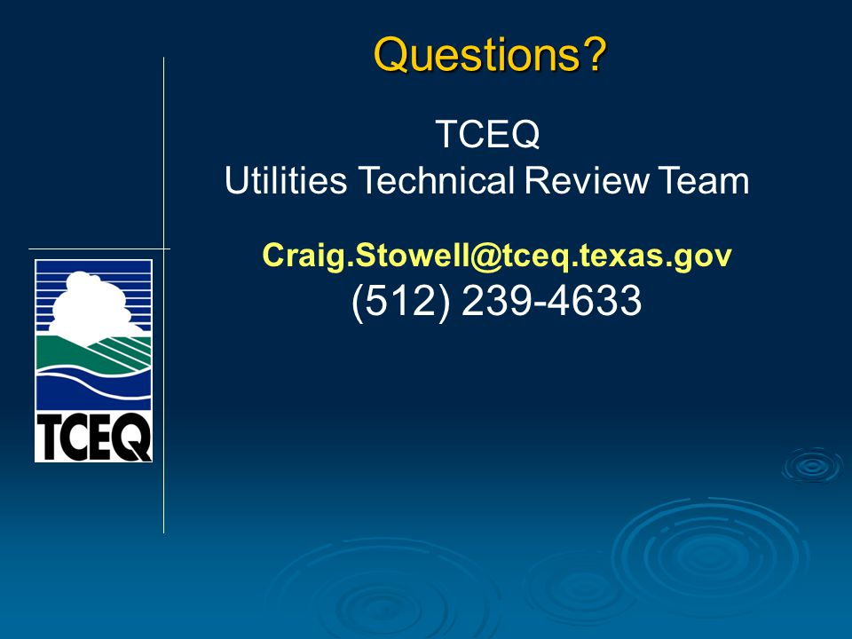 Craig.Stowell@tceq.texas.gov (512) 239-4633 TCEQ Utilities Technical Review Team Questions?
