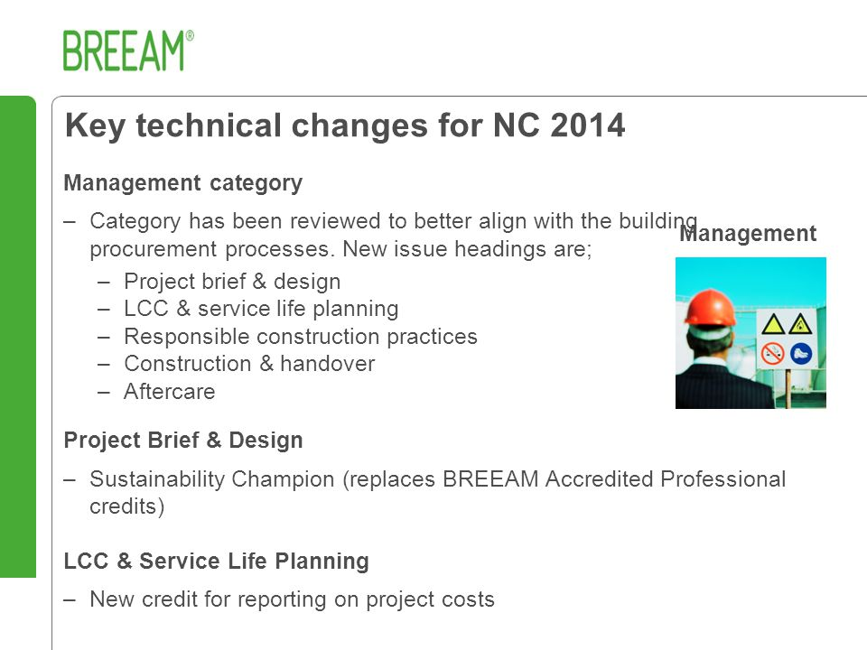 Key technical changes for NC 2014 Management category –Category has been reviewed to better align with the building procurement processes.