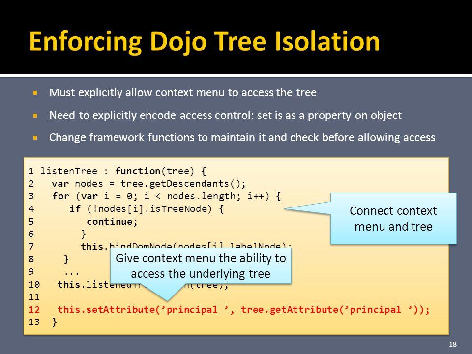 18 1 listenTree : function(tree) { 2 var nodes = tree.getDescendants(); 3 for (var i = 0; i < nodes.length; i++) { 4 if (!nodes[i].isTreeNode) { 5 continue; 6 } 7 this.bindDomNode(nodes[i].labelNode); 8 } 9...