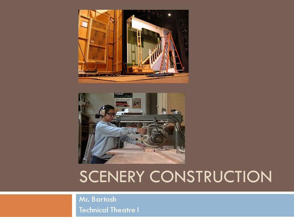 SCENERY CONSTRUCTION Mr. Bartosh Technical Theatre I