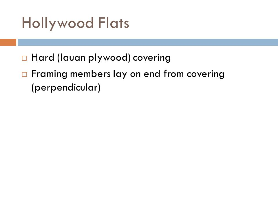 Hollywood Flats Hard (lauan plywood) covering Framing members lay on end from covering (perpendicular)