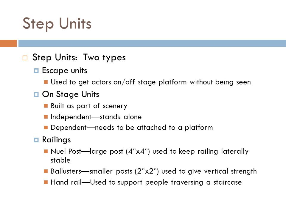 Step Units Step Units: Two types Escape units Used to get actors on/off stage platform without being seen On Stage Units Built as part of scenery Inde