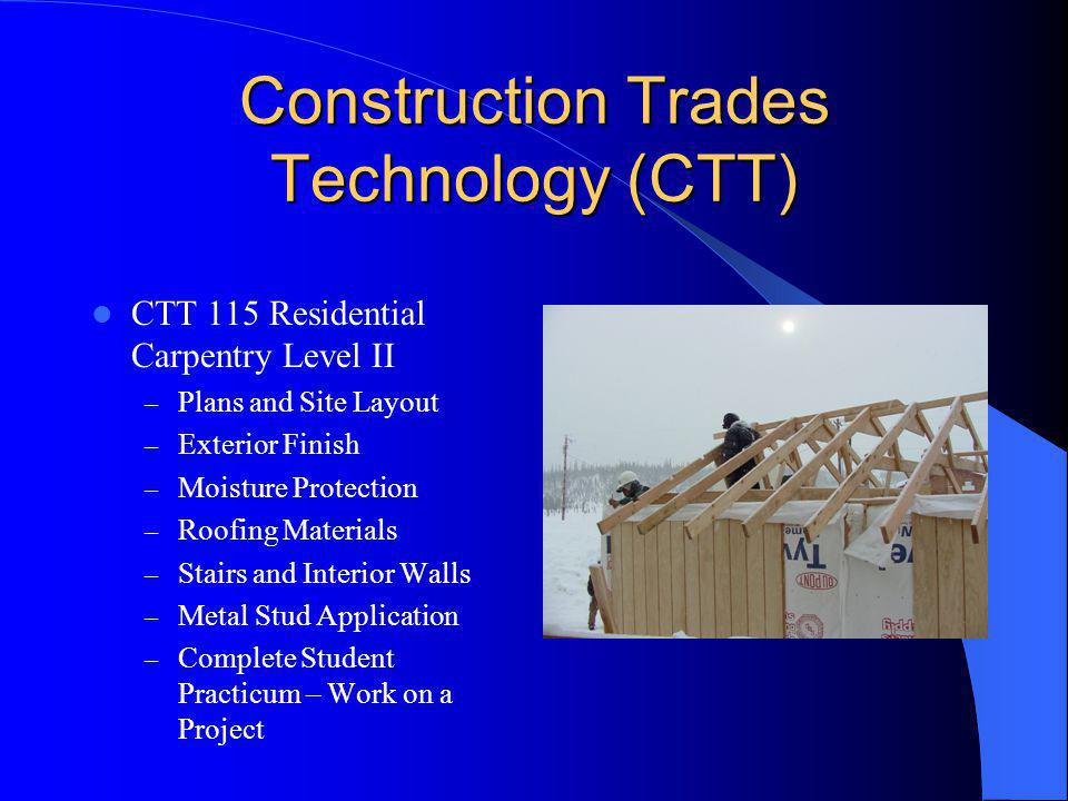 Construction Trades Technology (CTT) CTT 110 Residential Carpentry Level One – Materials and Tools – Floor Systems – Wall Framing – Roof and Rafters –