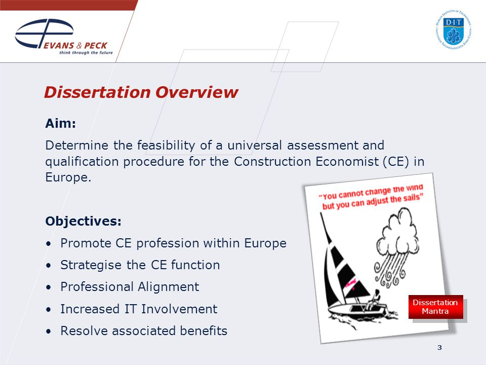 3 Dissertation Overview Aim: Determine the feasibility of a universal assessment and qualification procedure for the Construction Economist (CE) in Eu