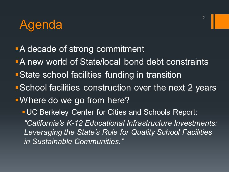 Agenda A decade of strong commitment A new world of State/local bond debt constraints State school facilities funding in transition School facilities construction over the next 2 years Where do we go from here.