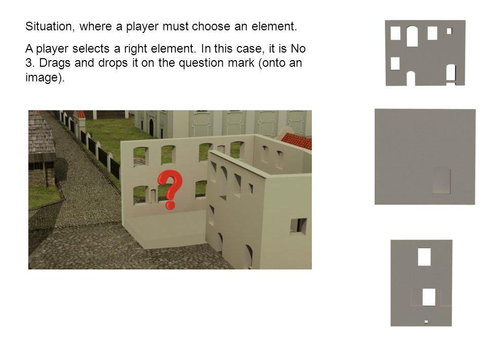 Situation, where a player must choose an element. A player selects a right element. In this case, it is No 3. Drags and drops it on the question mark