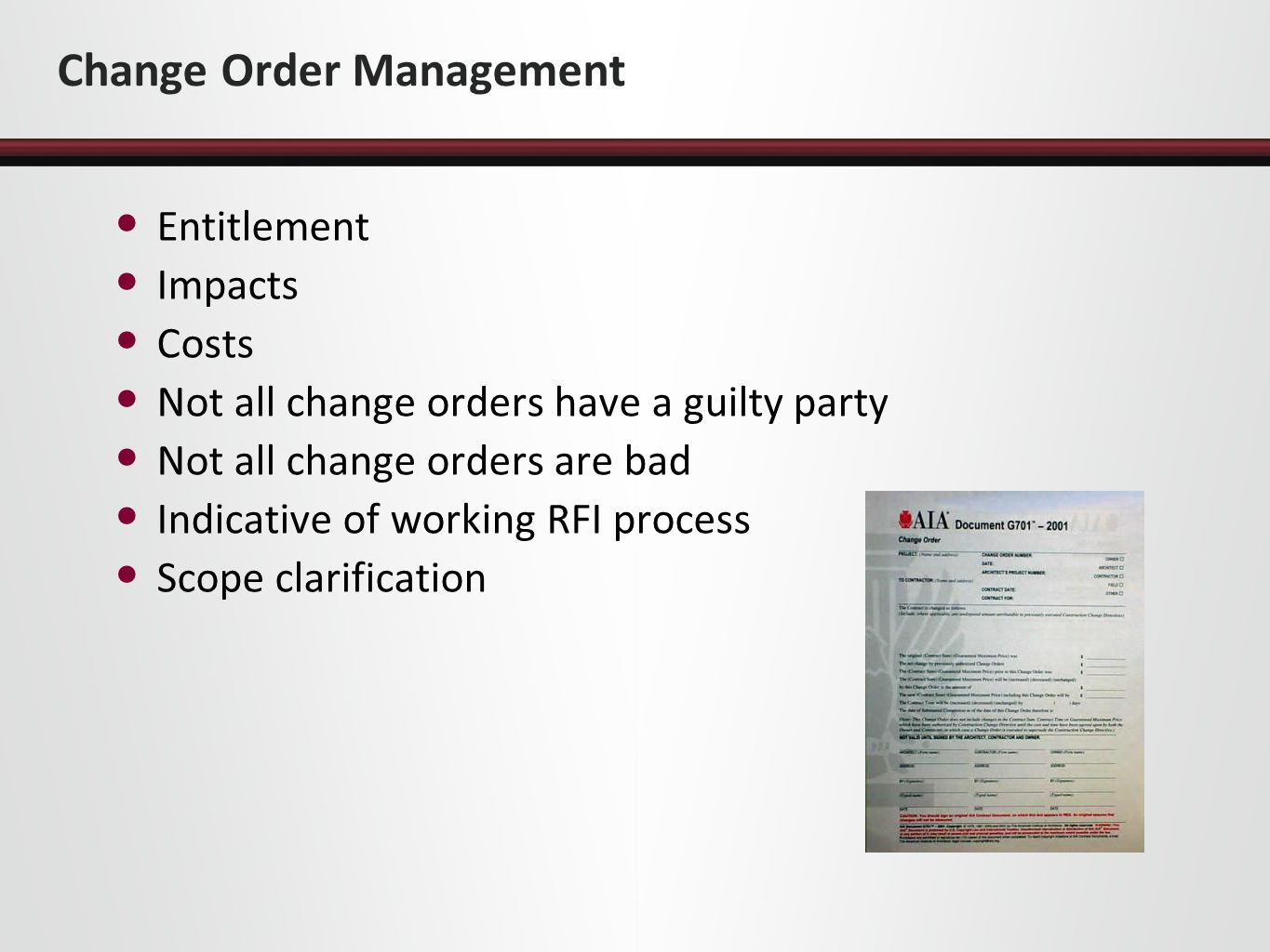 Change Order Management Entitlement Impacts Costs Not all change orders have a guilty party Not all change orders are bad Indicative of working RFI process Scope clarification